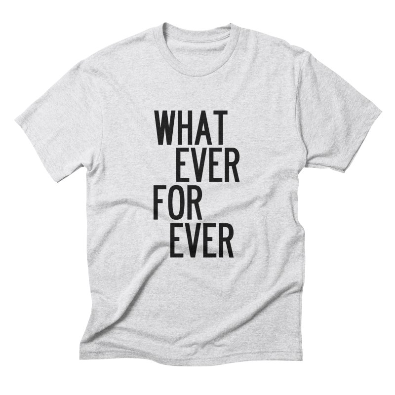 Whatever Forever Men's Triblend T-Shirt by by Chad Rea