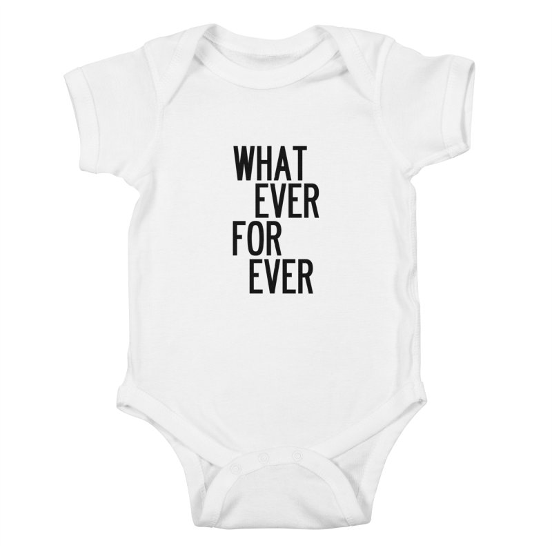 Whatever Forever Kids Baby Bodysuit by by Chad Rea