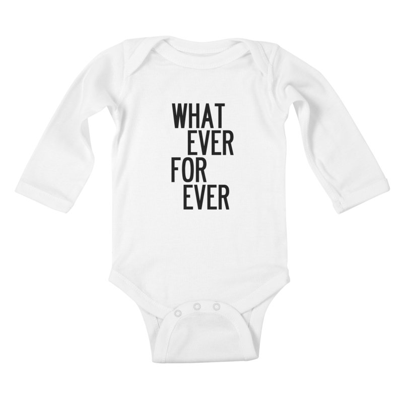Whatever Forever Kids Baby Longsleeve Bodysuit by by Chad Rea