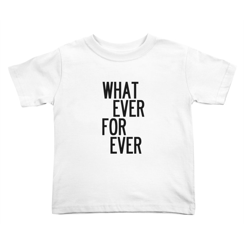 Whatever Forever Kids Toddler T-Shirt by by Chad Rea