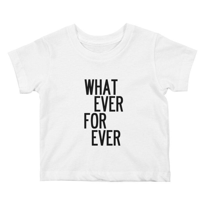 Whatever Forever Kids Baby T-Shirt by by Chad Rea