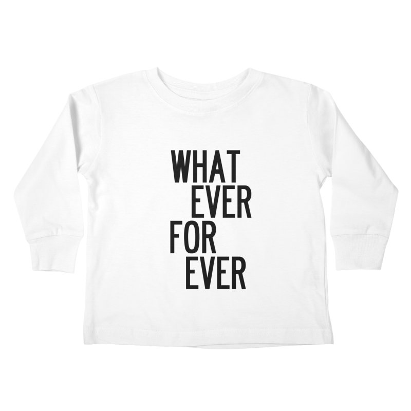 Whatever Forever Kids Toddler Longsleeve T-Shirt by by Chad Rea