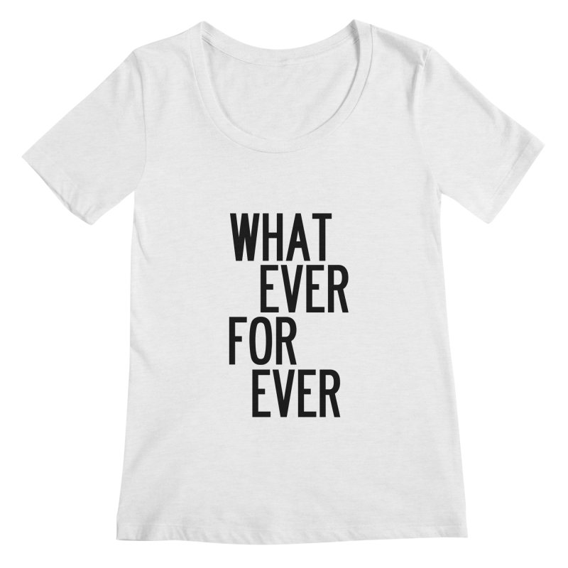 Whatever Forever Women's Regular Scoop Neck by by Chad Rea