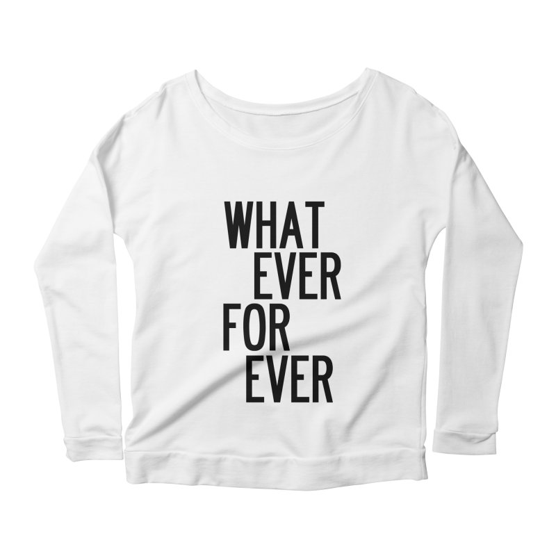 Whatever Forever Women's Scoop Neck Longsleeve T-Shirt by by Chad Rea