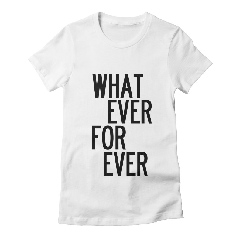 Whatever Forever Women's Fitted T-Shirt by by Chad Rea