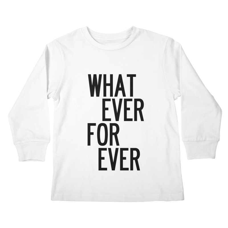 Whatever Forever Kids Longsleeve T-Shirt by by Chad Rea