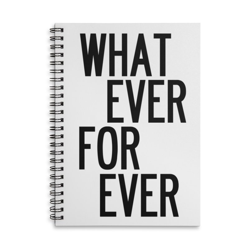 Whatever Forever Accessories Lined Spiral Notebook by by Chad Rea