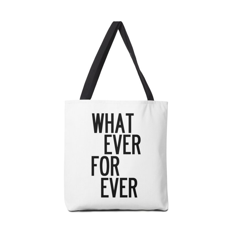 Whatever Forever Accessories Tote Bag Bag by by Chad Rea