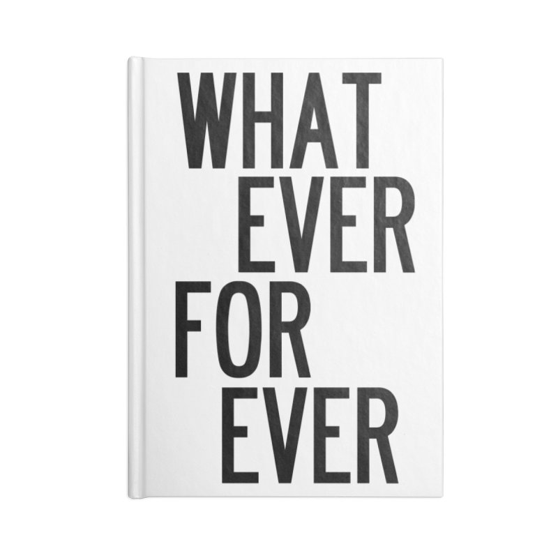Whatever Forever Accessories Blank Journal Notebook by by Chad Rea