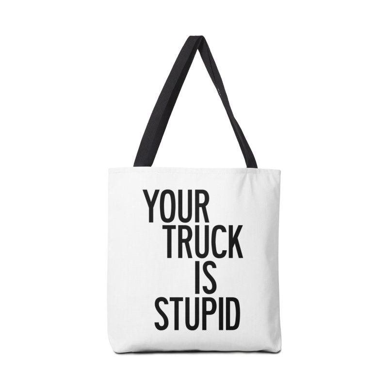Your Truck Is Stupid Accessories Tote Bag Bag by by Chad Rea