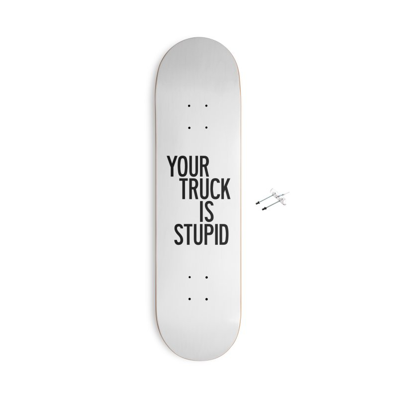 Your Truck Is Stupid Accessories With Hanging Hardware Skateboard by by Chad Rea