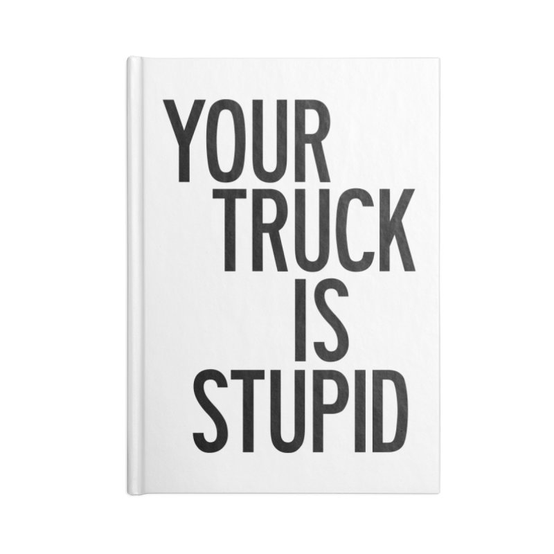 Your Truck Is Stupid Accessories Lined Journal Notebook by by Chad Rea