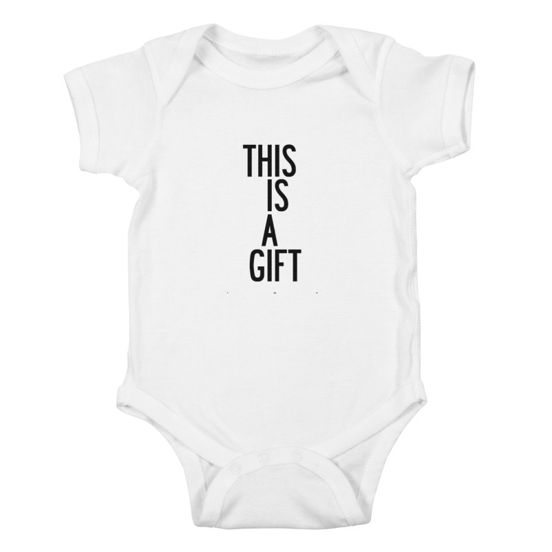 The Is A Gift Kids Baby Bodysuit by by Chad Rea