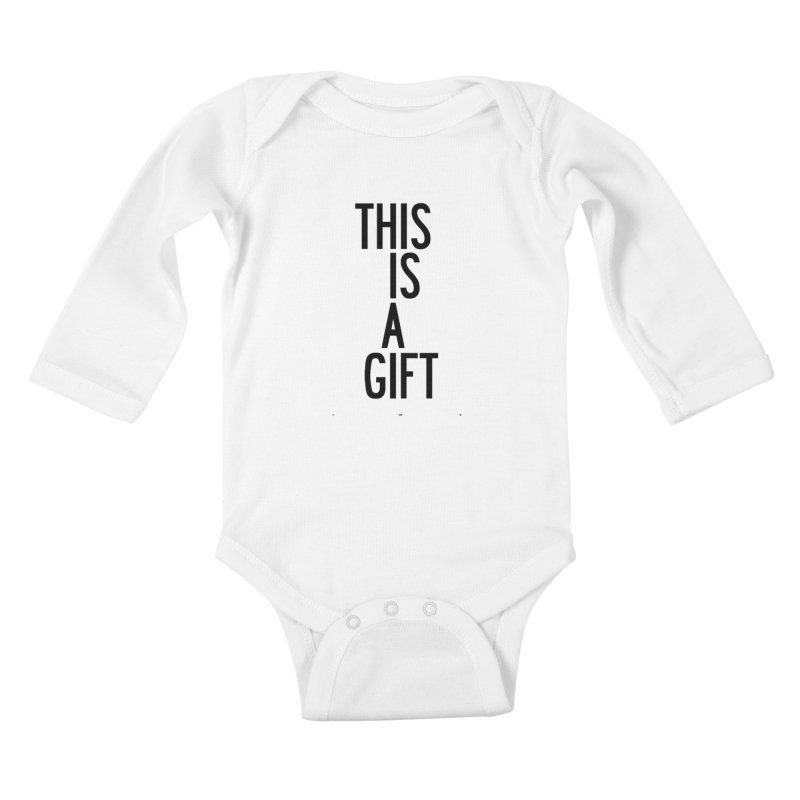 The Is A Gift Kids Baby Longsleeve Bodysuit by by Chad Rea
