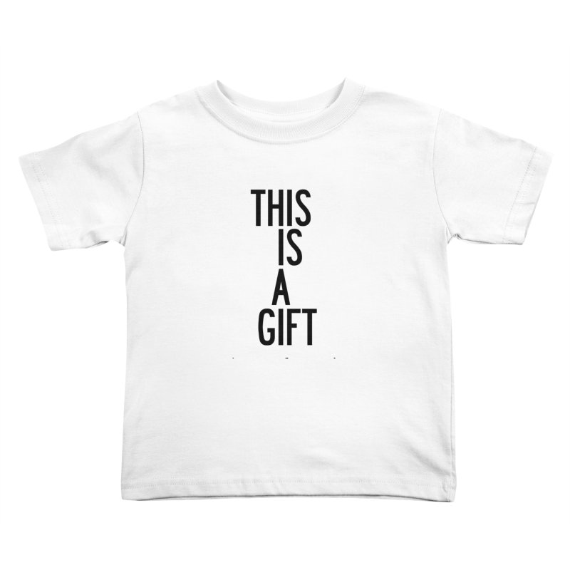 The Is A Gift Kids Toddler T-Shirt by by Chad Rea