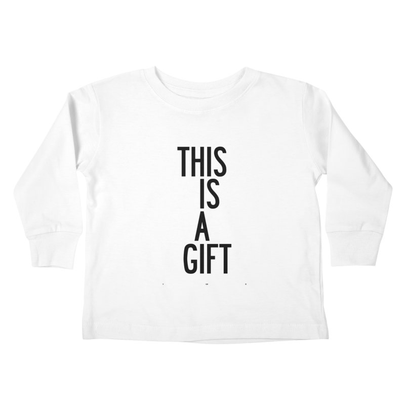 The Is A Gift Kids Toddler Longsleeve T-Shirt by by Chad Rea