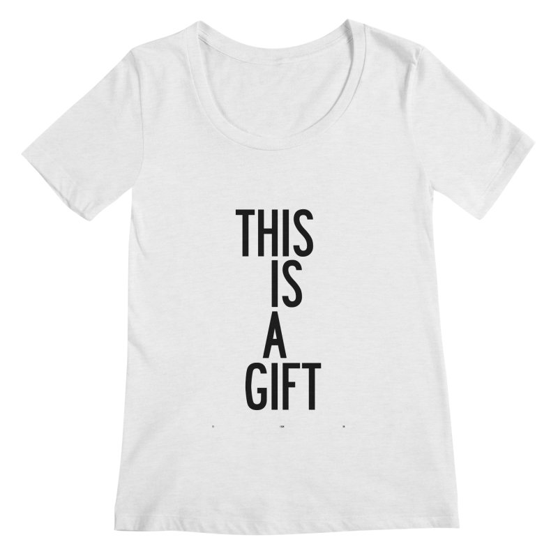 The Is A Gift Women's Regular Scoop Neck by by Chad Rea