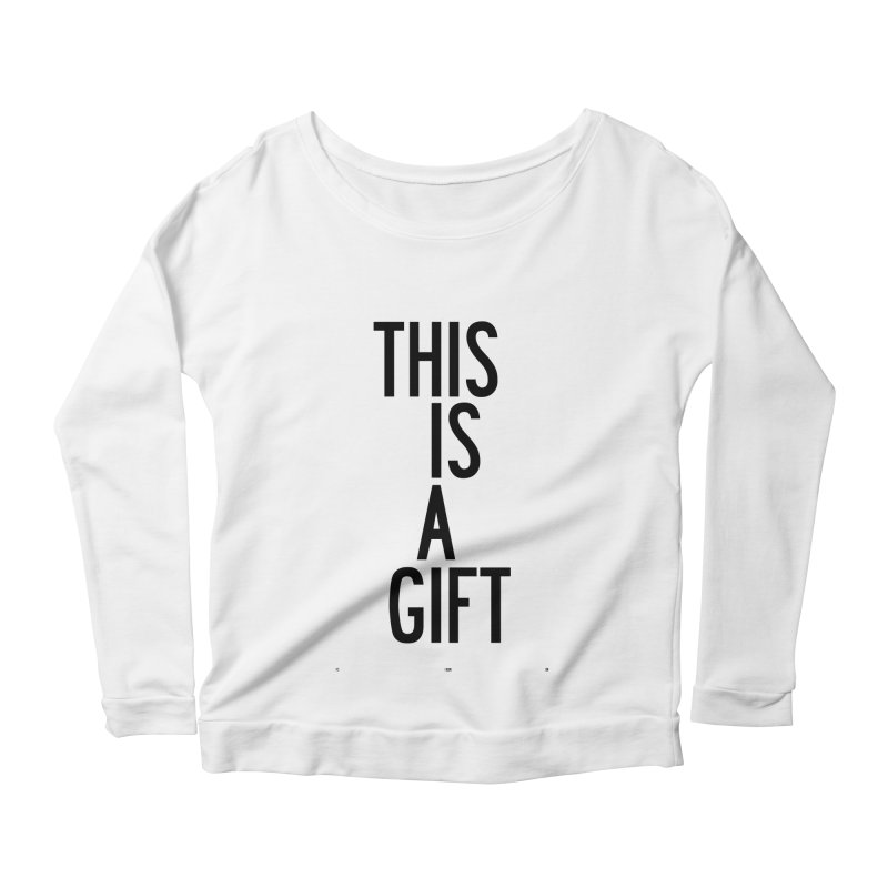 The Is A Gift Women's Scoop Neck Longsleeve T-Shirt by by Chad Rea