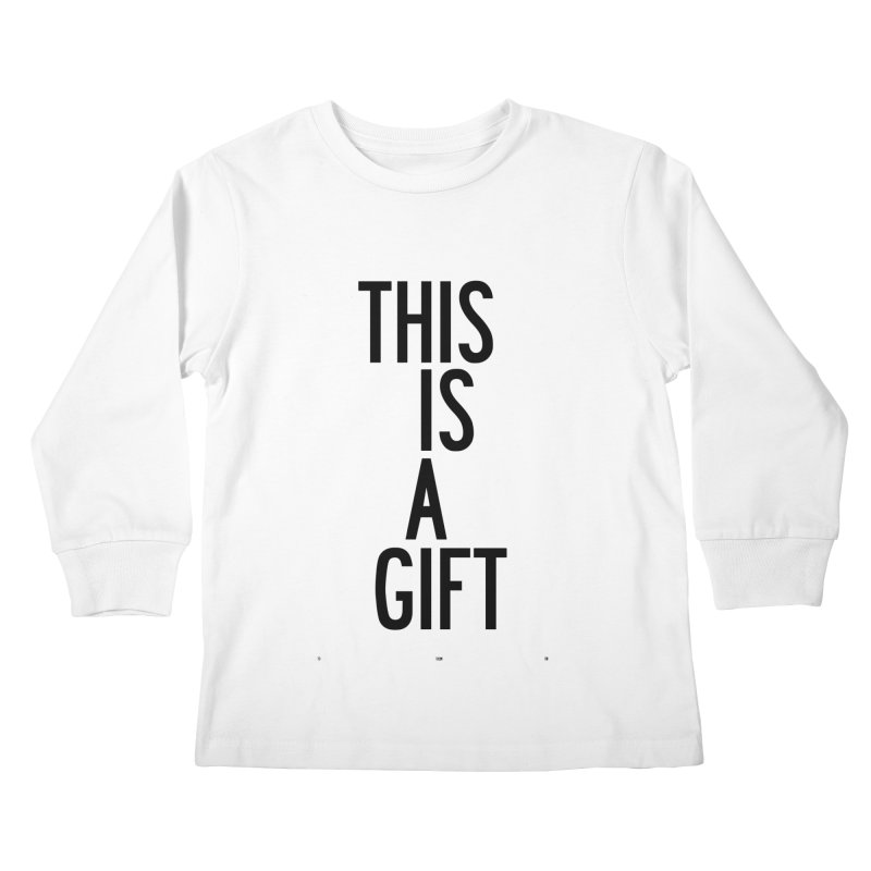 The Is A Gift Kids Longsleeve T-Shirt by by Chad Rea