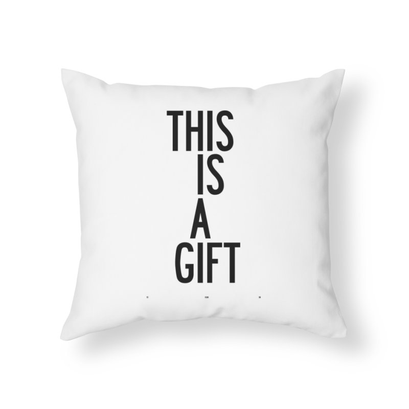 The Is A Gift Home Throw Pillow by by Chad Rea