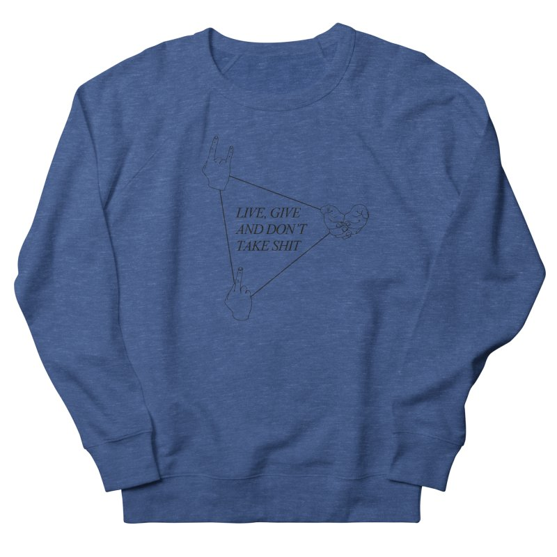 Live, Give And Don't Take Shit Women's French Terry Sweatshirt by by Chad Rea