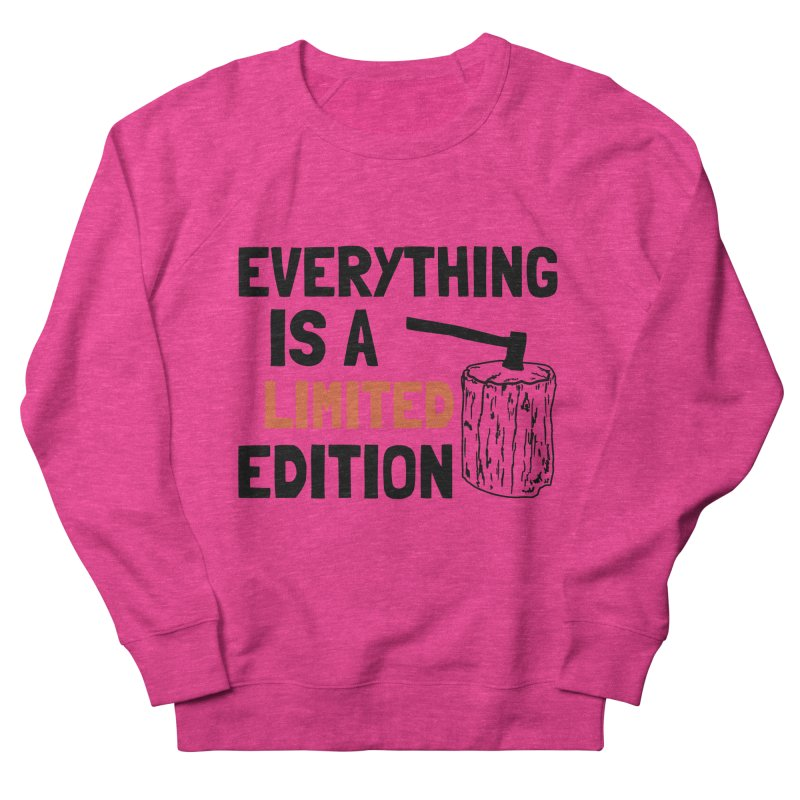 Everything Is A Limited Edition Women's French Terry Sweatshirt by by Chad Rea