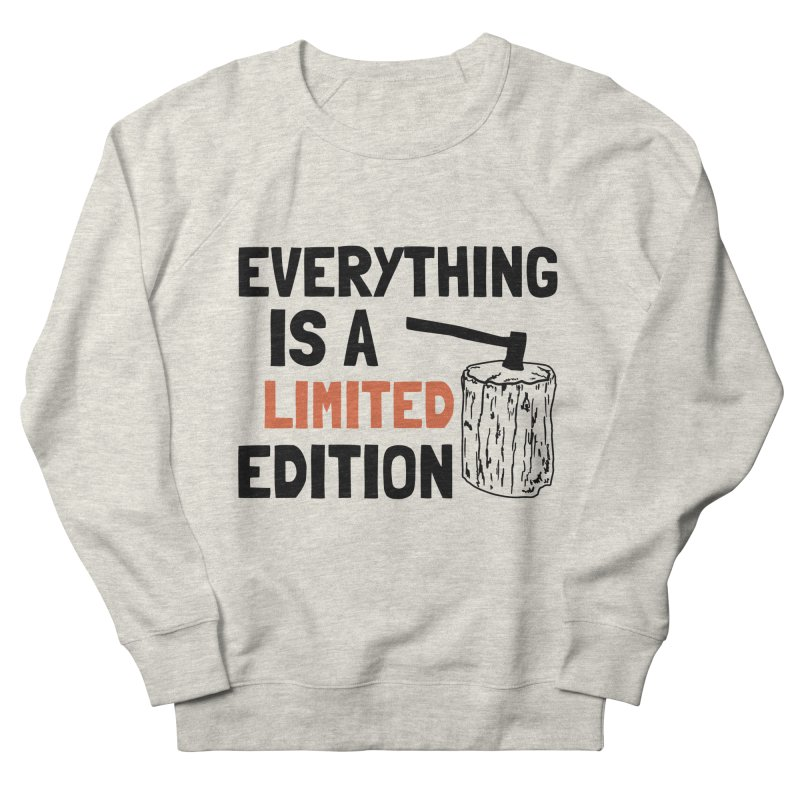 Everything Is A Limited Edition Men's French Terry Sweatshirt by by Chad Rea