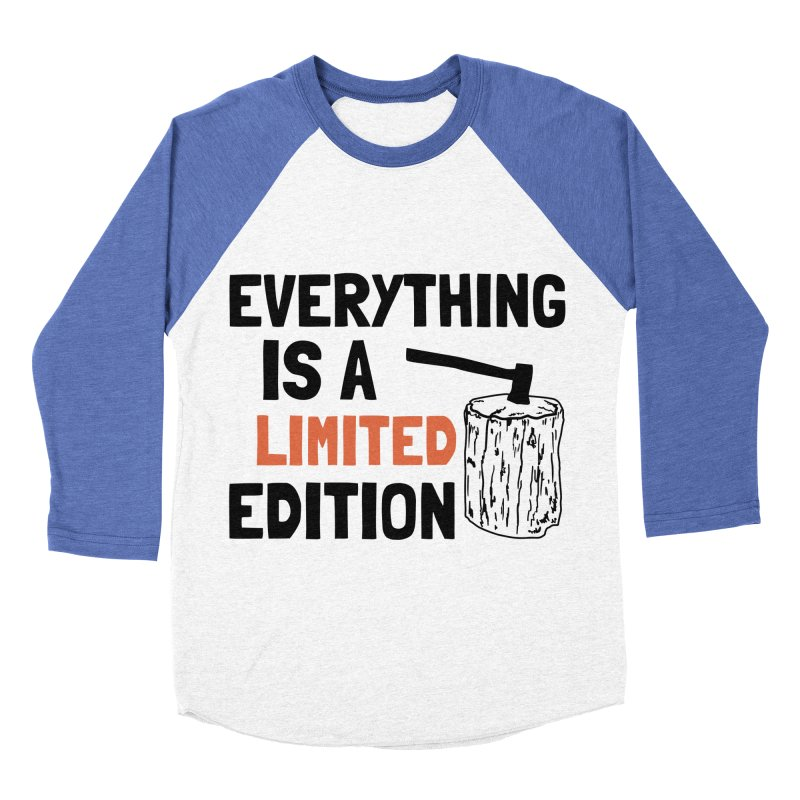 Everything Is A Limited Edition Women's Baseball Triblend Longsleeve T-Shirt by by Chad Rea