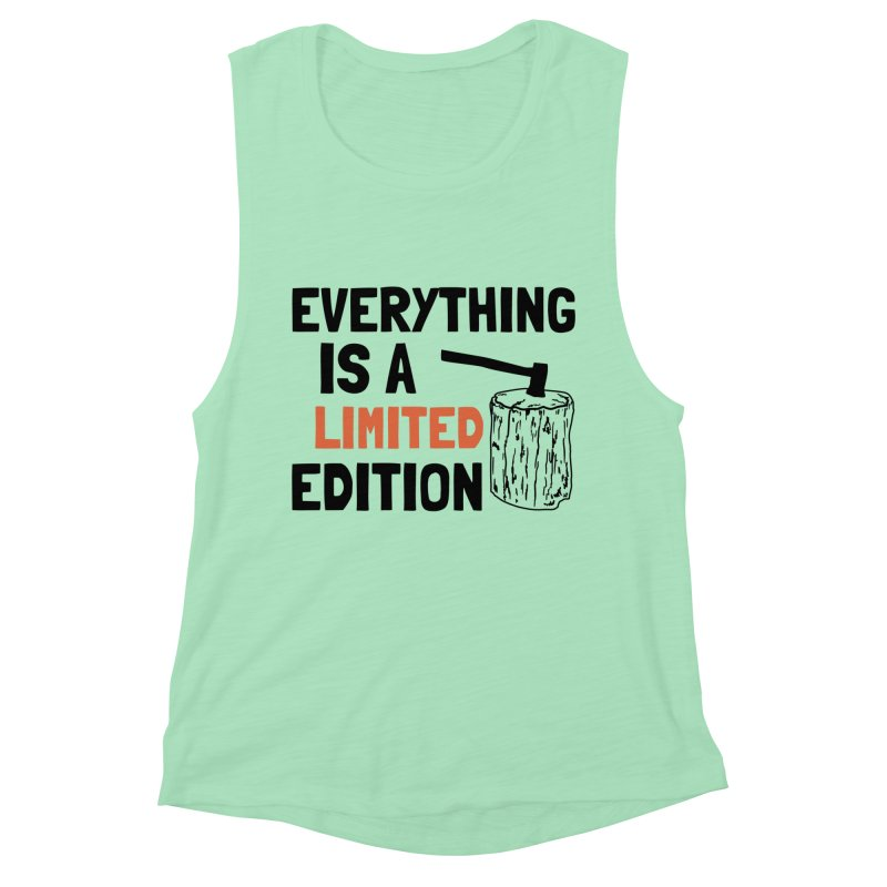 Everything Is A Limited Edition Women's Muscle Tank by by Chad Rea