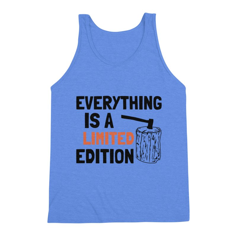 Everything Is A Limited Edition Men's Triblend Tank by by Chad Rea