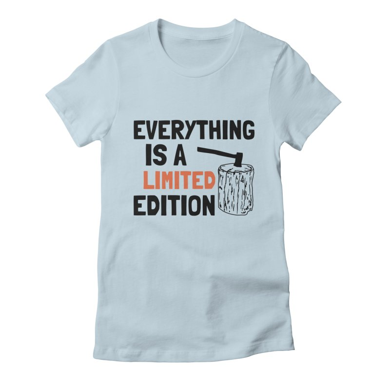 Everything Is A Limited Edition in Women's Fitted T-Shirt Baby Blue by by Chad Rea