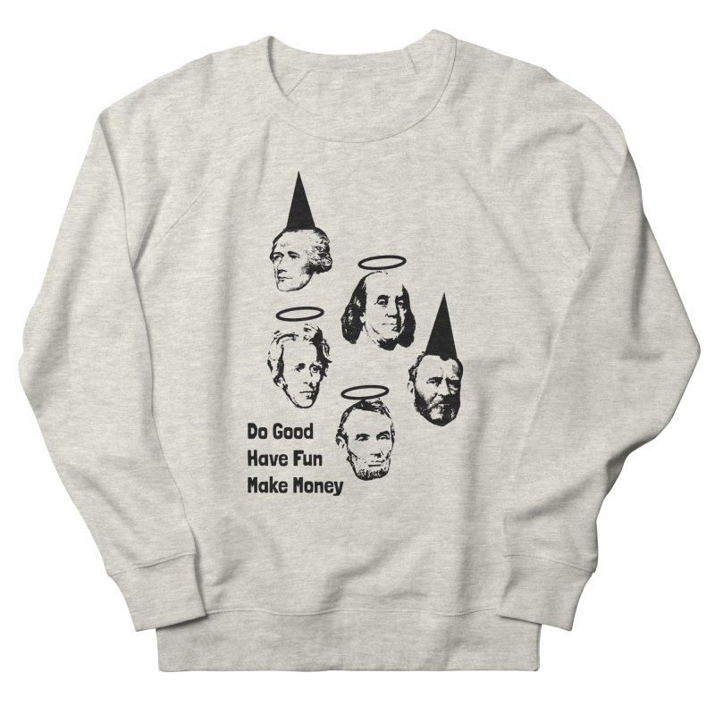 Do Good. Have Fun. Make Money. Women's French Terry Sweatshirt by by Chad Rea