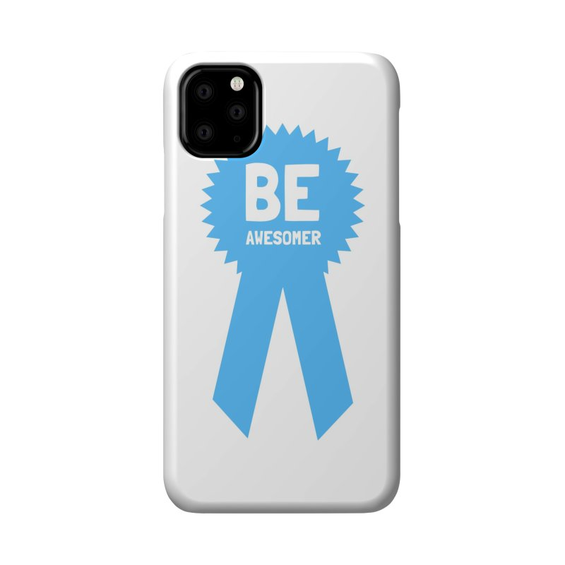 Be Awesomer Accessories Phone Case by by Chad Rea