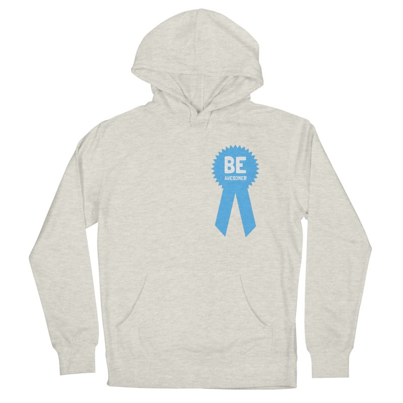 Be Awesomer Women's French Terry Pullover Hoody by by Chad Rea