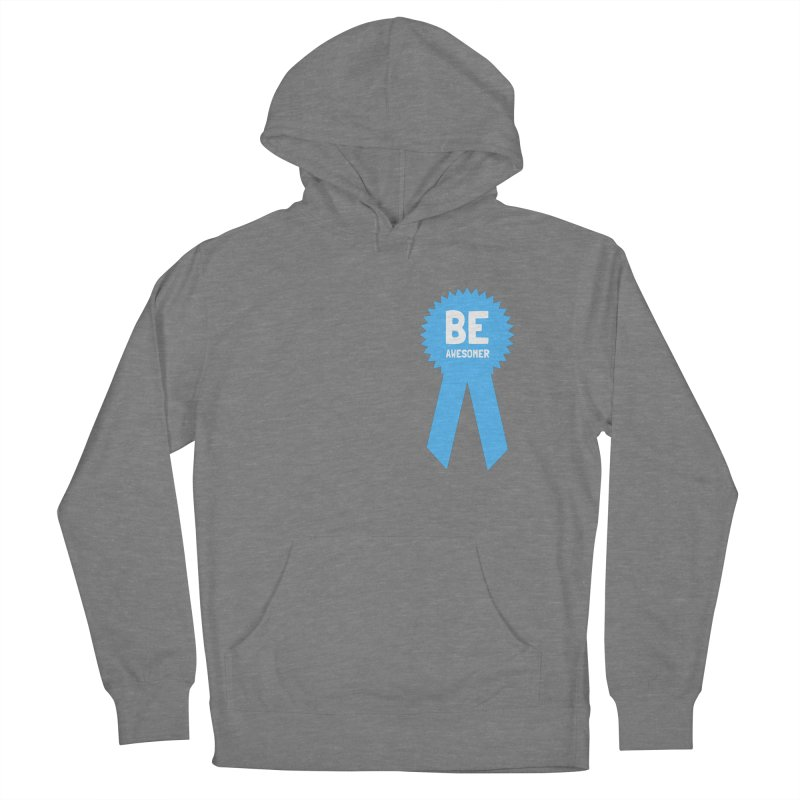 Be Awesomer Men's French Terry Pullover Hoody by by Chad Rea