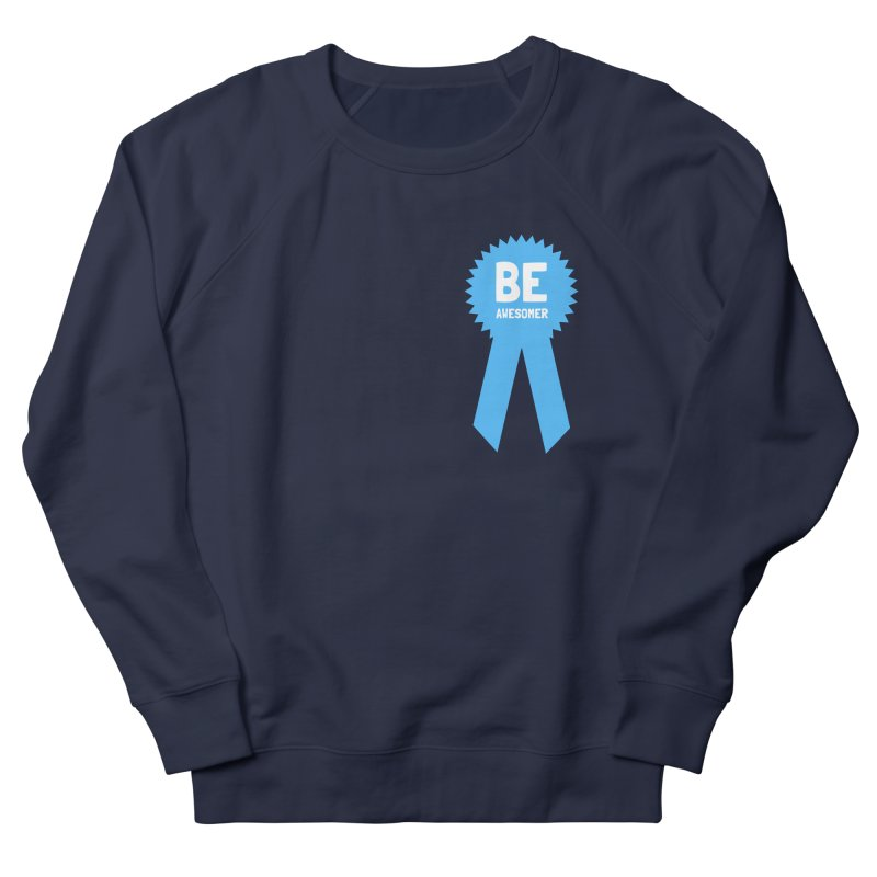 Be Awesomer Women's French Terry Sweatshirt by by Chad Rea