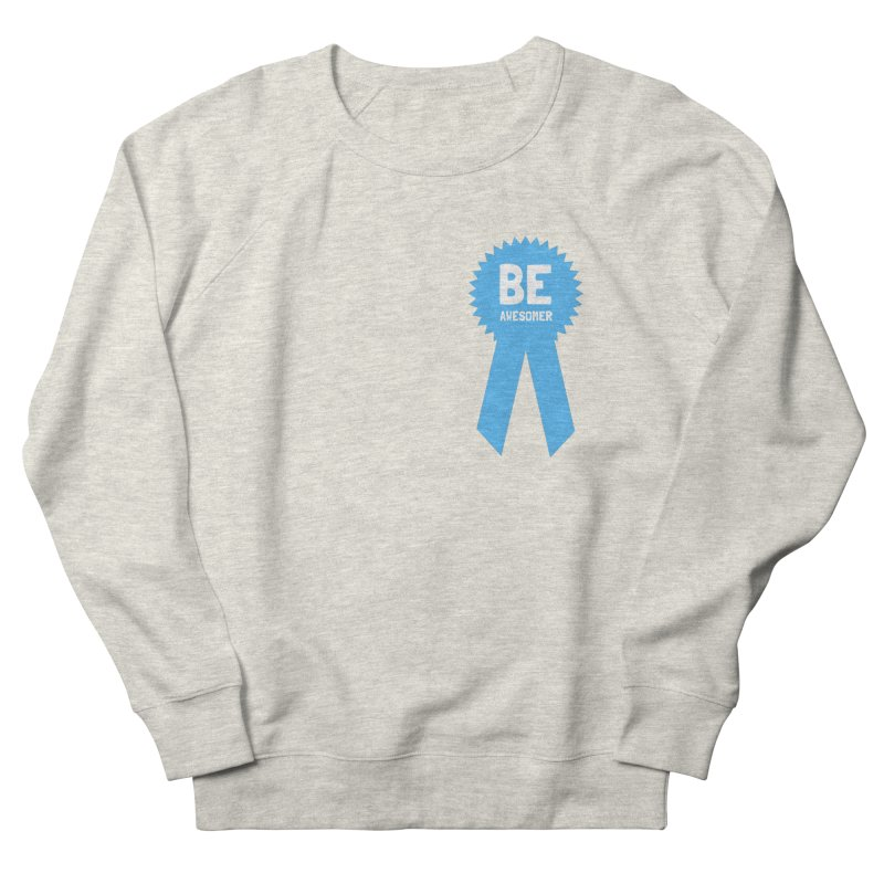 Be Awesomer Men's French Terry Sweatshirt by by Chad Rea