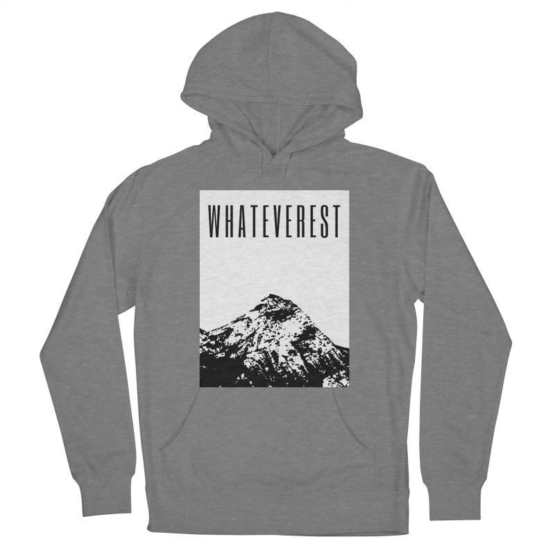 Whateverest Women's French Terry Pullover Hoody by by Chad Rea