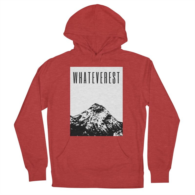 Whateverest Men's French Terry Pullover Hoody by by Chad Rea