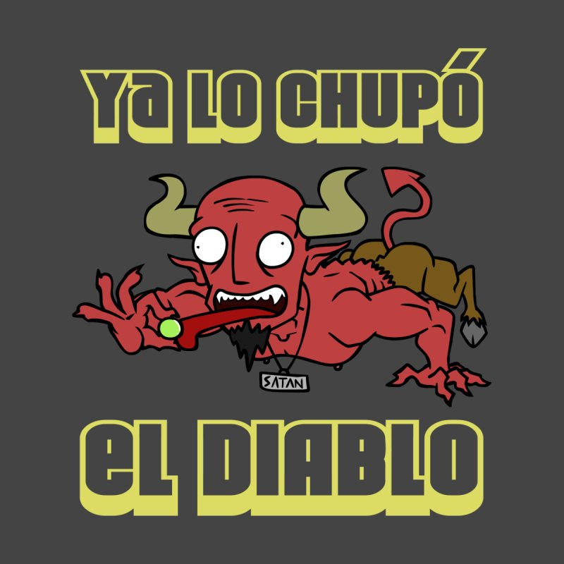 Ya lo chupó el Diablo None  by CHASTUDIOS SHOP