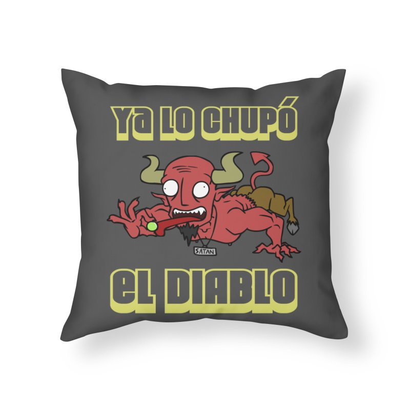 Ya lo chupó el Diablo Home Throw Pillow by CHASTUDIOS SHOP