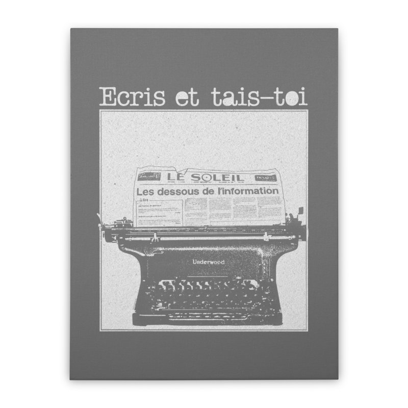 Écris et Tais Toi in Stretched Canvas by Chaudaille