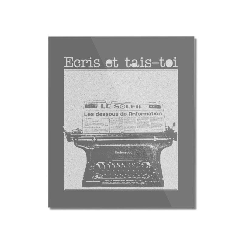 Écris et Tais Toi Home Mounted Acrylic Print by Chaudaille