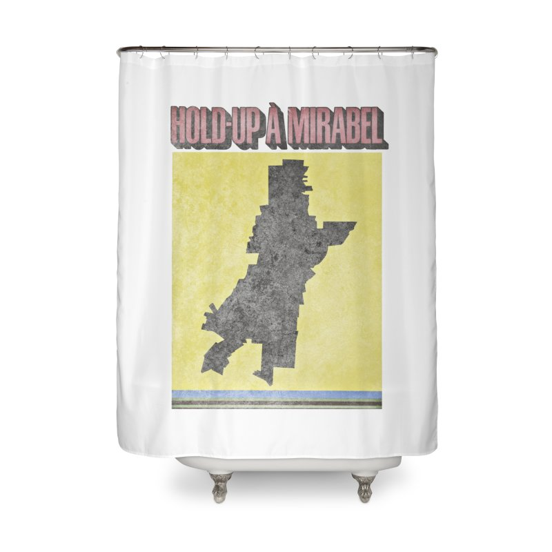 Hold Up à Mirabel Home Shower Curtain by Chaudaille