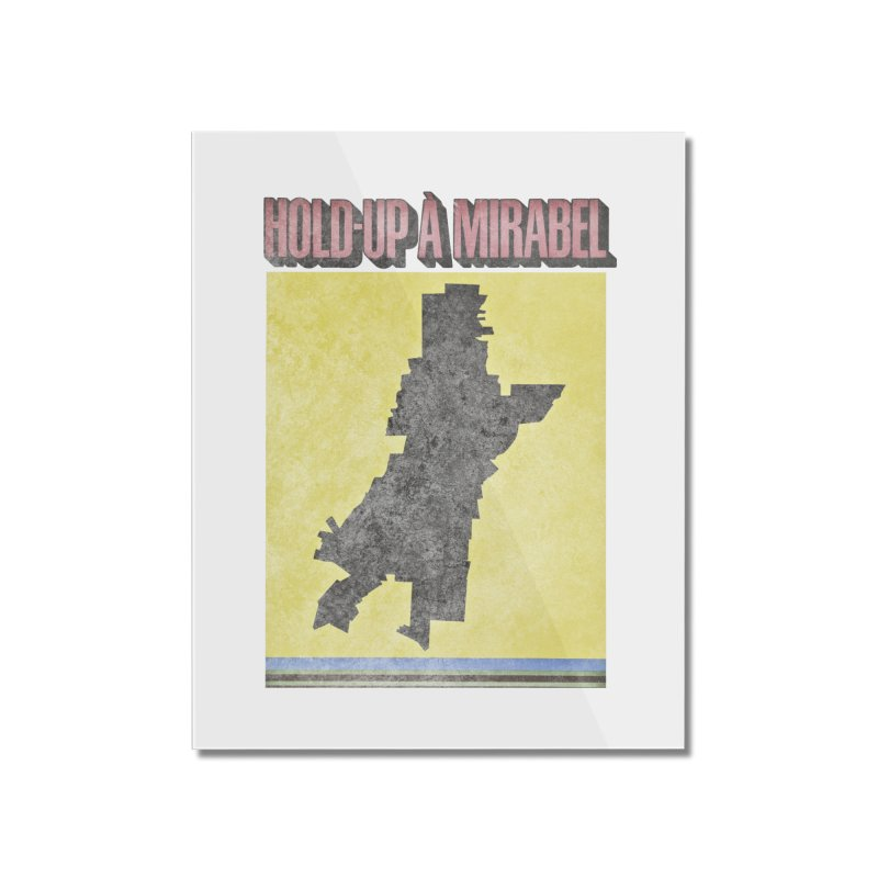 Hold Up à Mirabel Home Mounted Acrylic Print by Chaudaille