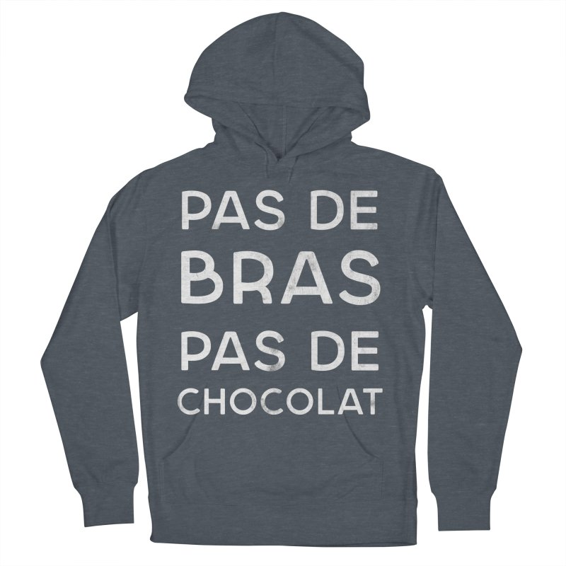 Pas de Bras Pas de Chocolat Women's French Terry Pullover Hoody by Chaudaille