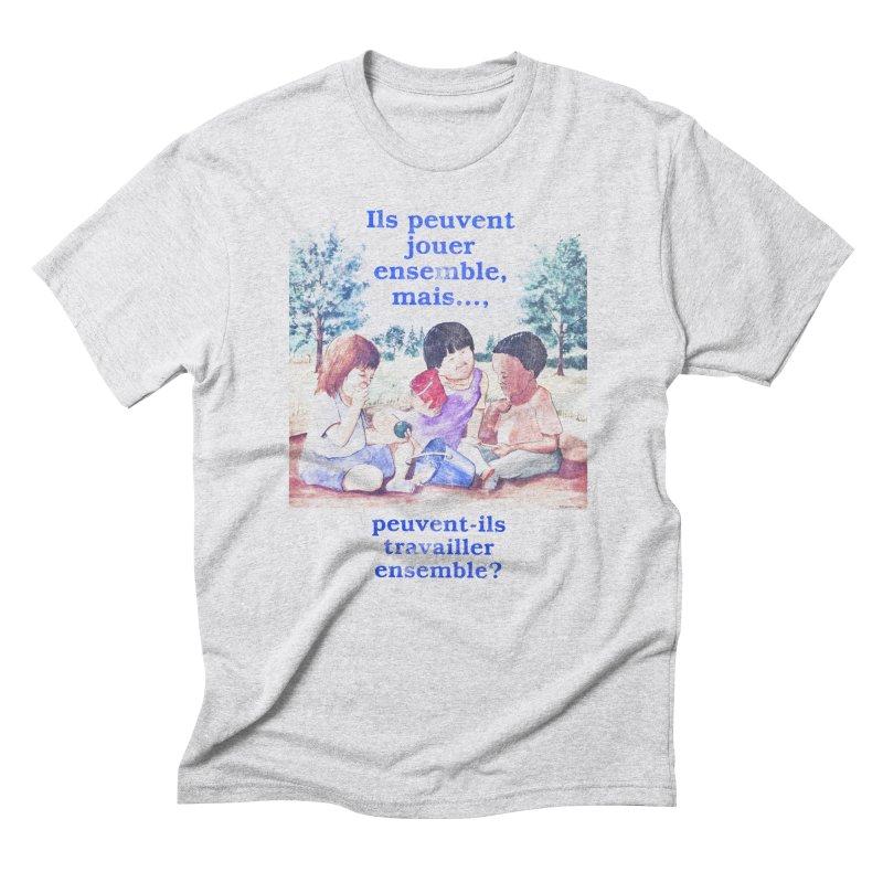 Ils peuvent jouer ensemble mais peuvent-ils travailler ensemble in Men's Triblend T-Shirt Heather White by Chaudaille