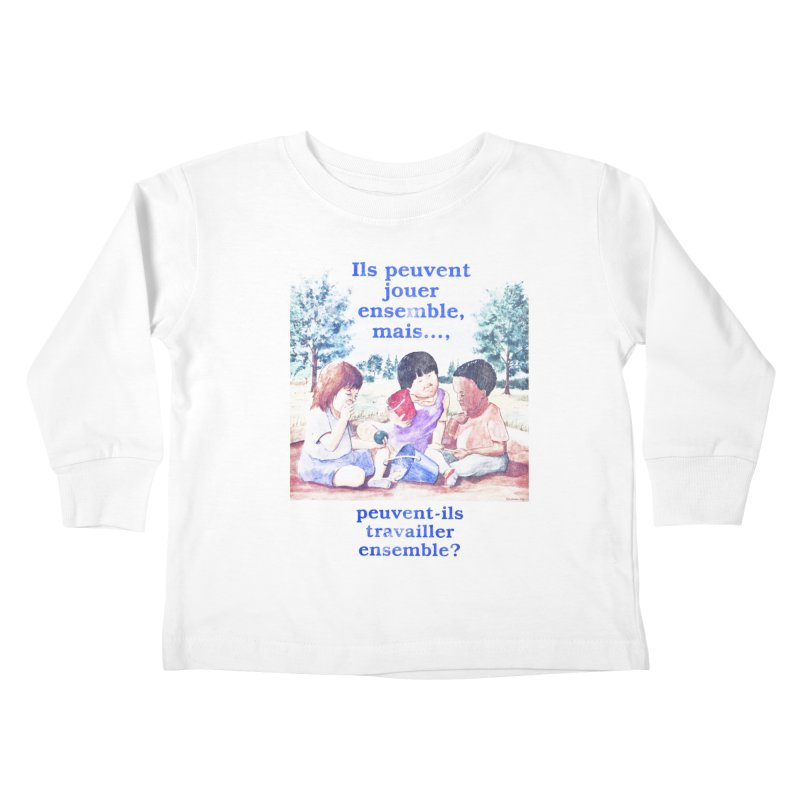 Ils peuvent jouer ensemble mais peuvent-ils travailler ensemble Kids Toddler Longsleeve T-Shirt by Chaudaille