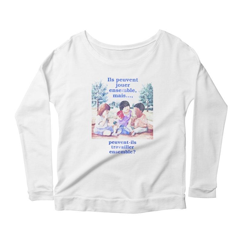 Ils peuvent jouer ensemble mais peuvent-ils travailler ensemble Women's Scoop Neck Longsleeve T-Shirt by Chaudaille