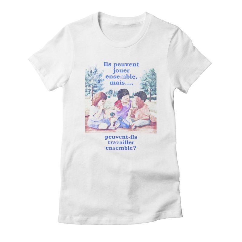 Ils peuvent jouer ensemble mais peuvent-ils travailler ensemble Women's Fitted T-Shirt by Chaudaille